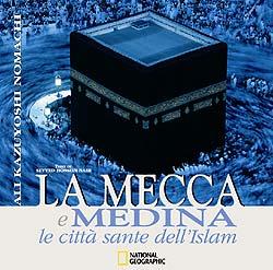 Ali Kazuyoshi Nomachi / Seyyed Hossein Nasr, La Mecca e Medina. Le città sante dell'Islam, (trad. it.) White Star, Vercelli 2004