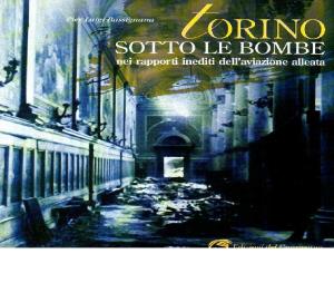 Pier Luigi Bassignana, Torino sotto le bombe nei rapporti inediti dell'aviazione alleata, Edizioni del Capricorno, Torino 2008
