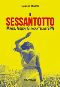 Danilo Fabbroni, Il Sessantotto. Magie, veleni & incantesimi SPA, Solfanelli, Chieti 2017