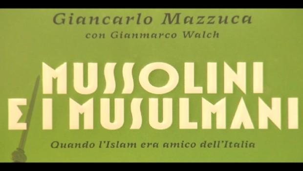 Giancarlo Mazzuca (con Gianmarco Walch), Mussolini e i musulmani. Quando l'Islam era amico dell'Italia, Mondadori, Milano 2017