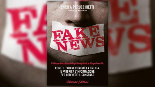 Enrica Perucchietti, Fake News. Come il potere controlla i media e fabbrica l'informazione per ottenere il consenso, Arianna Editrice, Bologna 2018